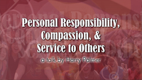 Personal Responsibility, Compassion, Service to Others